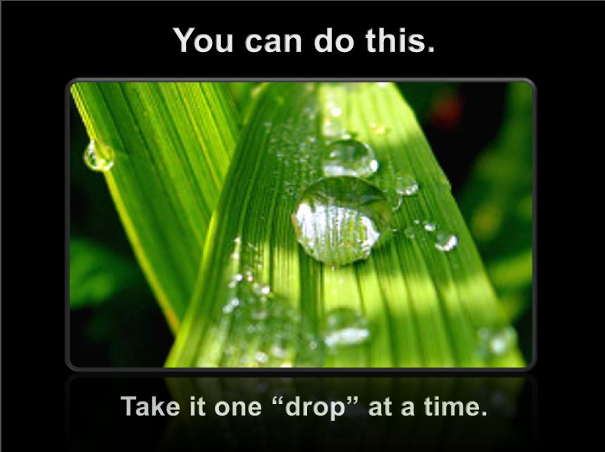 You Can Do This.  Take it One Drop at a Time.